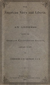 The American Navy and LiberiaAn Address before the American Colonization Society, January 18, 1876