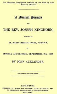 A funeral sermon for the Rev. Joseph Kinghornpreached in St. Mary's Meeting-house, Norwich, on Sunday afternoon, September 9th, 1832