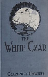 The White Czar: A Story of a Polar Bear
