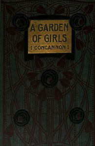 Cover of A Garden of Girls; Or, Famous Schoolgirls of Former Days