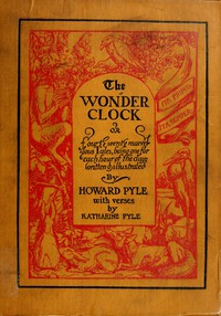 The Wonder Clock; or, four & twenty marvellous Tales being one for each hour of the day