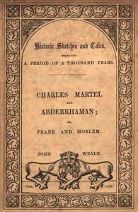 Moslem and Frank; or, Charles Martel and the rescue of Europe from the threatened yoke of the Saracens