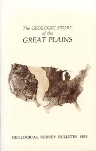 The Geologic Story of the Great Plains A nontechnical description of the origin and evolution of the landscape of the Great Plains