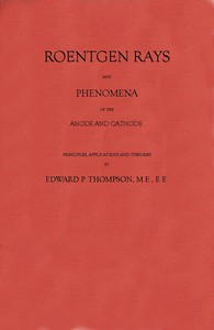 Cover of Roentgen Rays and Phenomena of the Anode and Cathode.