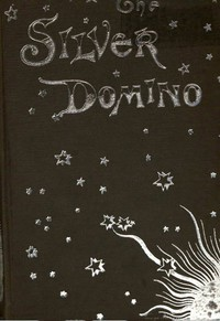 Cover of The Silver Domino; Or, Side Whispers, Social and Literary