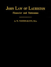 John Law of Lauriston Financier and Statesman, Founder of the Bank of France, Originator of the Mississippi Scheme, Etc.