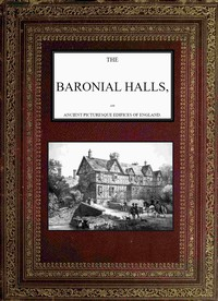 Cover of The Baronial Halls, and Ancient Picturesque Edifices of England; Vol. 2 of 2