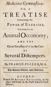 Medicina Gymnastica or, A treatise concerning the power of exercise, with respect to the animal oeconomy; and the great necessity of it in the cure of several distempers