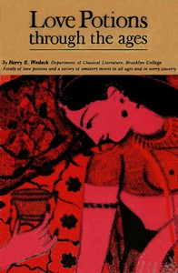 Cover of Love Potions Through the Ages: A Study of Amatory Devices and Mores