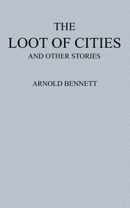 Cover of The Loot of Cities Being the Adventures of a Millionaire in Search of Joy (a Fantasia); and Other Stories