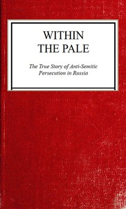 Within the Pale: The True Story of Anti-Semitic Persecution in Russia