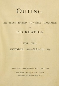 Cover of Outing; Vol. XIII.; October, 1888 to March, 1889An Illustrated Monthly Magazine of Recreation.