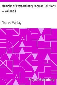 Memoirs of Extraordinary Popular Delusions — Volume 1