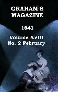 Graham's Magazine, Vol. XVIII, No. 2, February 1841