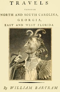 Cover of Travels Through North and South Carolina, Georgia, East and West Florida, the Cherokee Country, the Extensive Territories of the Muscogulges, or Creek Confederacy, and the Country of the Chactaws. Containing an Account of the Soil and Natural Productions of Those Regions, Together With Observations on the Manners of the Indians.