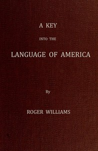 Cover of A Key Into the Language of America, or an Help to the Language of the Natives in That Part of America Called New-England Together with Briefe Observations of the Customes, Manners, and Worships, &c. of the Aforesaid Natives, etc.