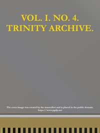 Cover of The Trinity Archive, Vol. I, No. 4, February 1888