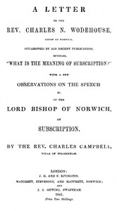 """Cover of A letter to the Rev. Charles N. Wodehouse, Canon of Norwich, occasioned by his recent publication, entitled, """"What is the meaning of Subscription?"""" with a few observations on the speech &c. of the Lord Bishop of Norwich, on Subscription"""