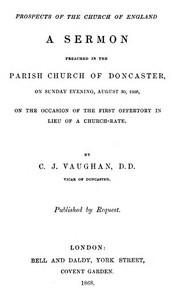 Prospects of the Church of England A sermon preached in the Parish Church of Doncaster, on Sunday evening, August 30, 1868, on the occasion of the first offertory in lieu of a church-rate
