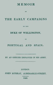 Memoir of the early campaigns of the Duke of Wellington, in Portugal and Spain,By an officer employed in his army