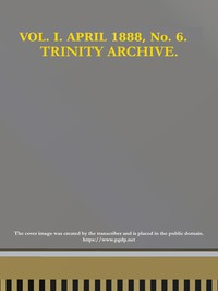 Cover of The Trinity Archive, Vol. I, No. 6, April 1888