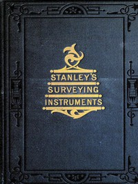 Cover of Surveying and Levelling Instruments, Theoretically and Practically Described. For construction, qualities, selection, preservation, adjustments, and uses; with other apparatus and appliances used by civil engineers and surveyors in the field.