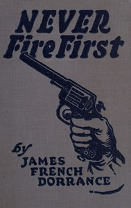 Never Fire First: A Canadian Northwest Mounted Story