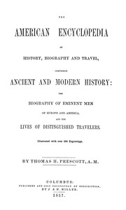 The American Encyclopedia of History, Biography and Travel Comprising Ancient and Modern History: the Biography of Eminent Men of Europe and America, and the Lives of Distinguished Travelers.
