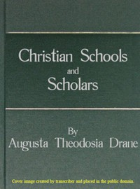 Cover of Christian Schools and Scholars or, Sketches of Education from the Christian Era to the Council of Trent