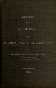 Letters of an Architect, From France, Italy, and Greece. Volume 1 [of 2]
