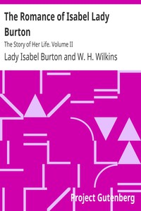 The Romance of Isabel Lady Burton: The Story of Her Life. Volume II