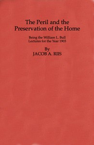 The Peril and the Preservation of the HomeBeing the William L. Bull Lectures for the Year 1903
