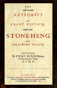 The most notable Antiquity of Great Britain, vulgarly called Stone-Heng, on Salisbury Plain Restored by Inigo Jones Esquire, Architect Generall to the late King