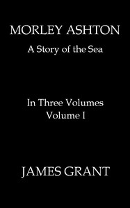 Cover of Morley Ashton: A Story of the Sea. Volume 1 (of 3)