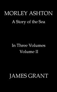 Morley Ashton: A Story of the Sea. Volume 2 (of 3)