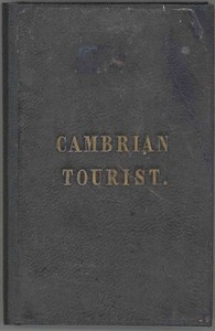 Cover of The Cambrian Tourist, or, Post-Chaise Companion through Wales [1834] Containing cursory sketches of the Welsh territories, and a description of the manners, customs, and games of the natives