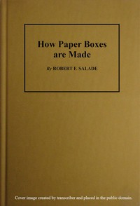 Cover of How Paper Boxes Are Made A practical and instructive book telling how the beginner may manufacture all kinds of paper boxes, with special chapters on the printing department for paper box plants, embossing, gold-leafing, label work, etc.