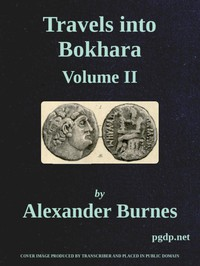 Travels Into Bokhara (Volume 2 of 3) Being the Account of A Journey from India to Cabool, Tartary, and Persia; Also, Narrative of a Voyage on the Indus, From the Sea to Lahore, With Presents From the King of Great Britain; Performed Under the Orders of the Supreme Government of India, in the Years 1831, 1832, and 1833