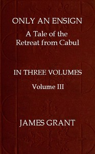 Only an Ensign: A Tale of the Retreat from Cabul, Volume 3 (of 3)