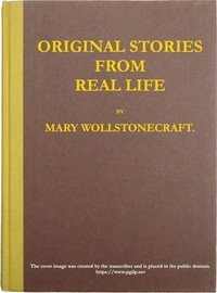 Original stories from real life With conversations, calculated to regulate the affections, and form the mind to truth and goodness.