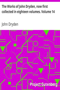 The Works of John Dryden, now first collected in eighteen volumes. Volume 14