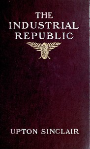 Cover of The industrial republic: a study of the America of ten years hence