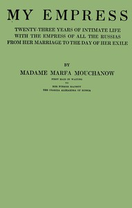 My empress; twenty-three years of intimate life with the empress of all the Russias from her marriage to the day of her exile