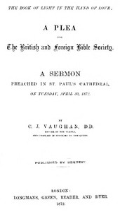 The Book of Light in the Hand of Love: A plea for the British and Foreign Bible Society A sermon preached in St. Paul's Cathedral, on Tuesday, April 30, 1872