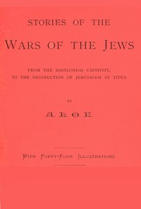 Cover of Stories of the Wars of the Jews from the Babylonish captivity, to the destruction of Jerusalem by Titus