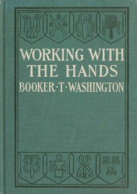"""Cover of Working With the Hands Being a Sequel to """"Up from Slavery,"""" Covering the Author's Experiences in Industrial Training at Tuskegee"""