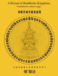 A Record of Buddhistic KingdomsBeing an account by the Chinese monk Fâ-hien of his travels in India and Ceylon (A.D. 399-414) in search of the Buddhist books of discipline