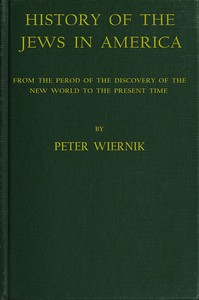 History of the Jews in AmericaFrom the Period of the Discovery of the New World to the Present Time