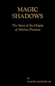 Magic Shadows: The Story of the Origin of Motion Pictures