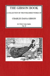 The Gibson Book: A Collection of Published Works of Charles Dana Gibson. Vol. II